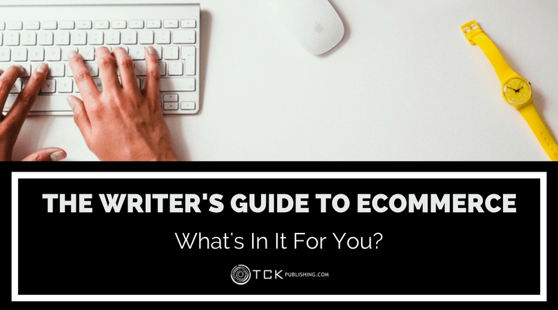 The Writer's Guide to Ecommerce: What's In It For You?