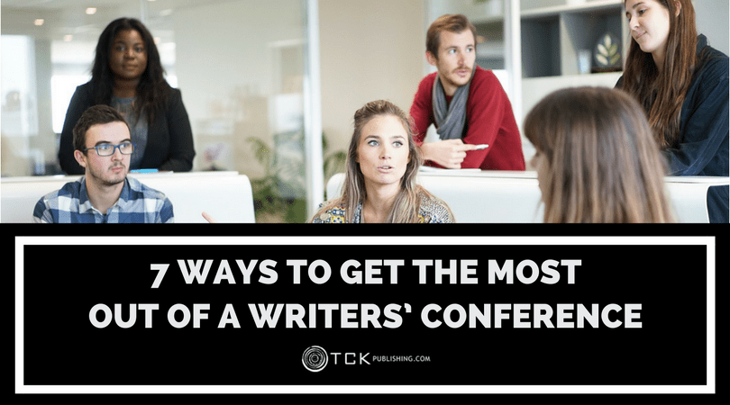 7 Ways To Get the Most Out Of A Writers' Conference