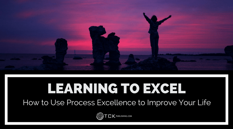 how to use process excellence to improve your life