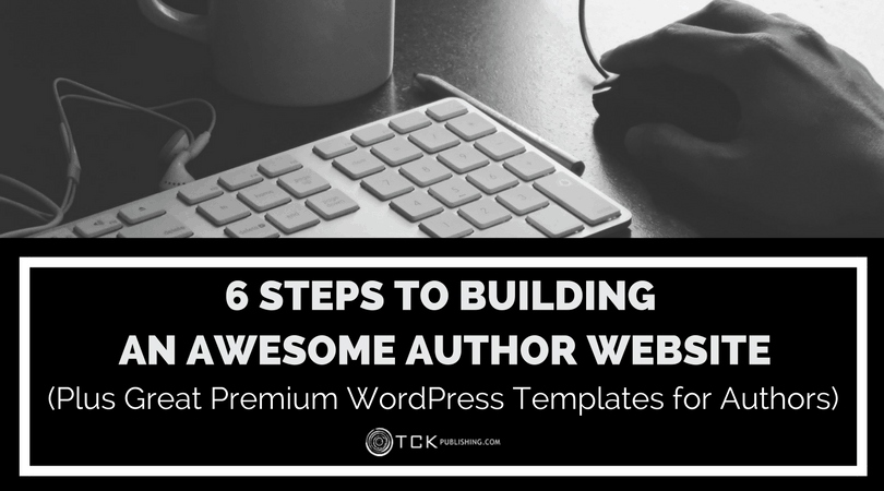 6 Steps to Building an Awesome Author Website (plus great premium WordPress templates for authors)