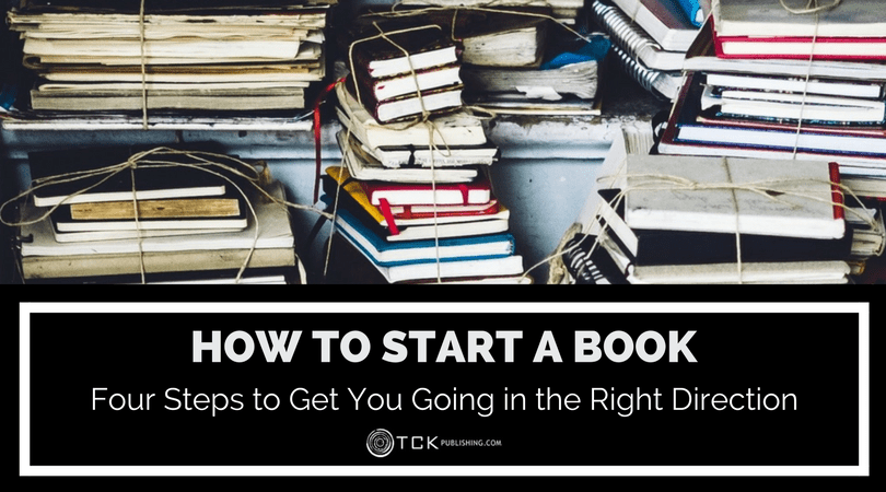 How to Start a Book: Four Steps to Get You Going in the Right Direction