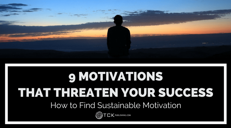 9 Motivations That Threaten Your Success: How to Find Sustainable Motivation