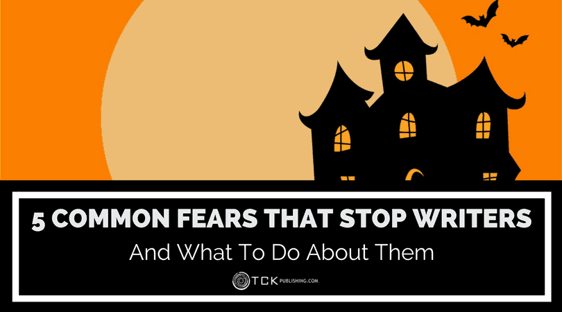 5 Common Fears That Stop Writers (and What To Do About Them)