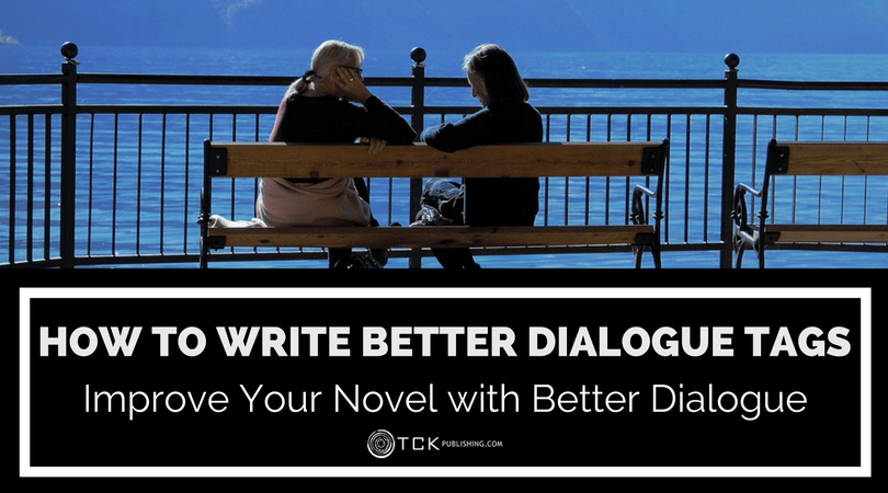 How to Write Better Dialogue Tags: Improve Your Novel with Great Dialogue