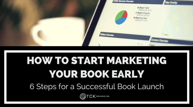 How to Start Marketing Your Book Early: 6 Steps for a Successful Book Launch
