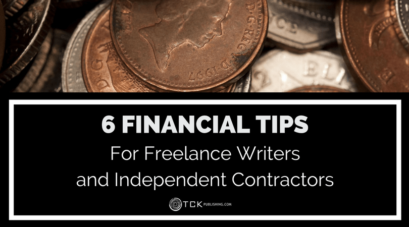 6 Financial Tips for Freelance Writers and Independent Contractors