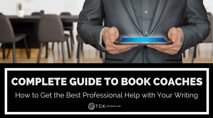 Complete Guide to Book Coaches: How To Get the Best Professional Help with Your Writing