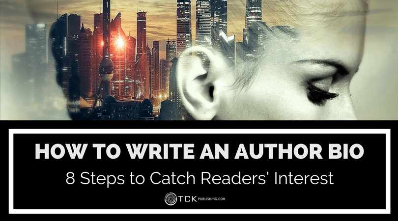 How to Write an Author Bio: 8 Steps to Catch Readers' Interest