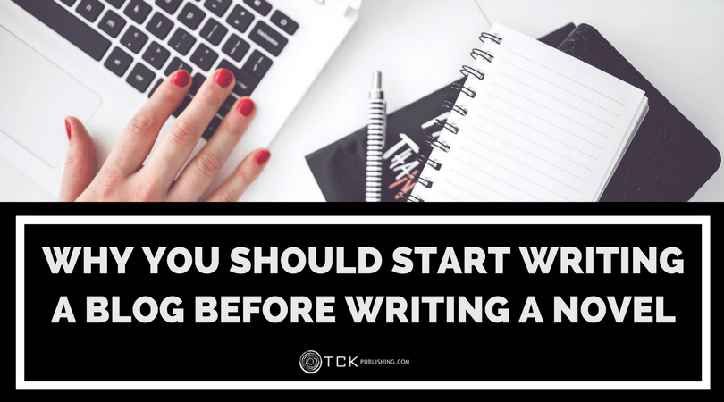 Why You Should Start Writing a Blog before Writing a Novel