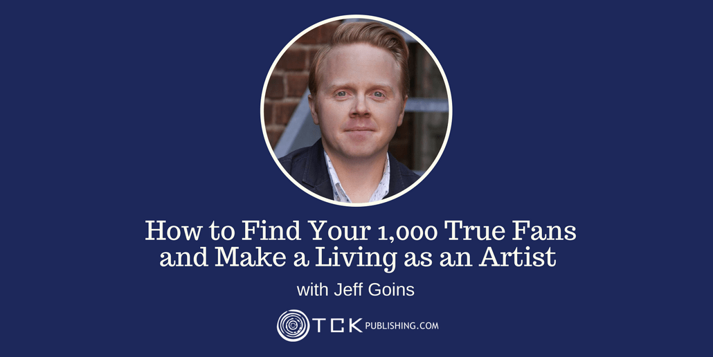 171: How to Find Your 1,000 True Fans and Make a Living as an Artist with Jeff Goins