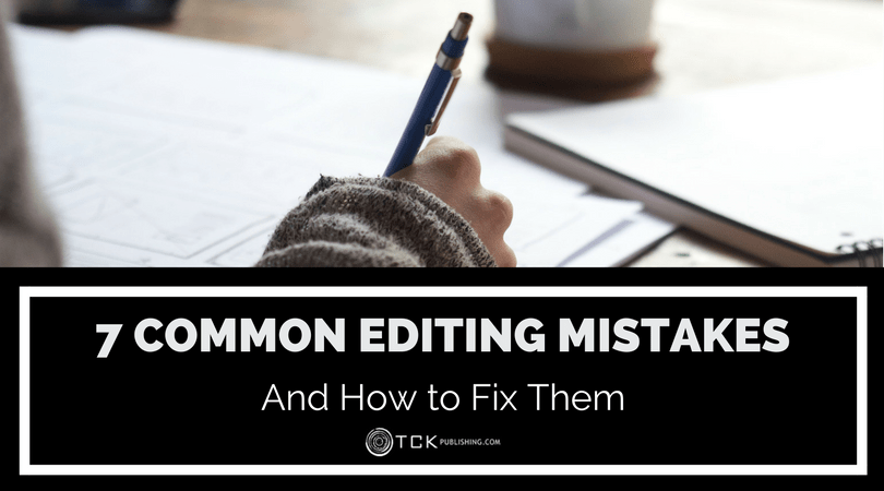 7 Common Editing Mistakes and How To Fix Them