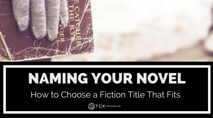 Naming Your Novel: How to Choose a Fiction Title That Fits