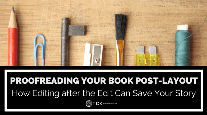 Proofreading Your Book Post-Layout: How Editing After the Edit Can Save Your Story