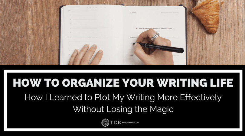 How to Organize Your Writing Life: How I Learned to Plot My Writing More Effectively Without Losing the Magic