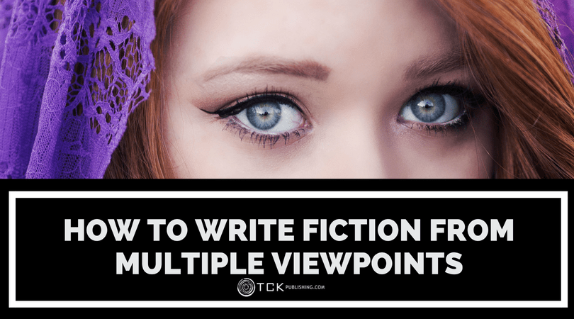 How to Write Fiction from Multiple Viewpoints: Picking the Right Point of View