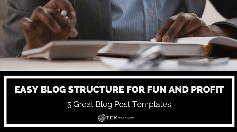 Easy Blog Structure for Fun and Profit: 5 Great Blog Post Templates