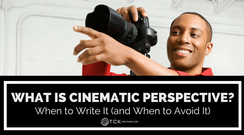 What Is Cinematic Perspective? When to Write It (and When to Avoid It)
