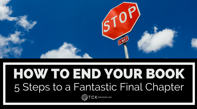 How to End Your Book: 5 Steps to Writing a Fantastic Final Chapter