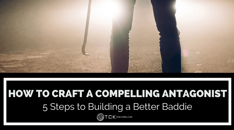 How to Write a Compelling Antagonist: 5 Steps to Building a Better Baddie