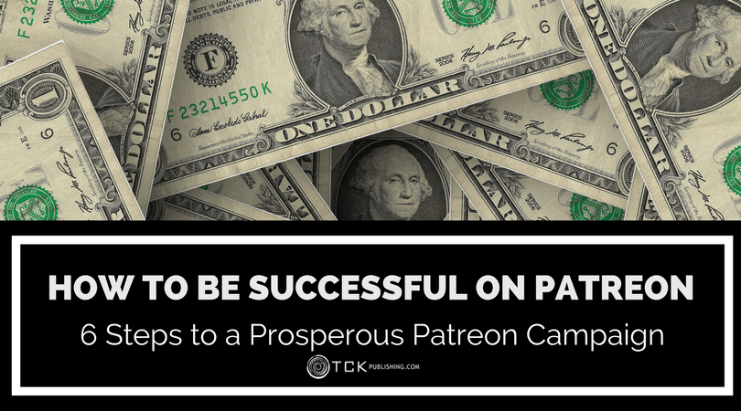 How to Be Successful on Patreon: 6 Steps to a Prosperous Patreon Campaign