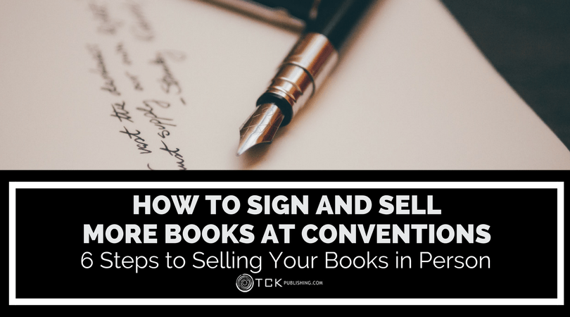How to Sign and Sell More Books at Conventions: 6 Steps to Selling Your Books in Person