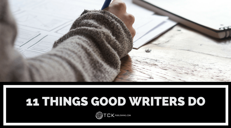 11 Things Good Writers Do: The Writing Habits of Successful Authors