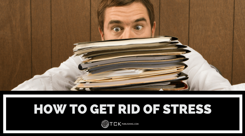 How to Get Rid of Stress Once and For All: The Key to Reducing Stress is Solving the Problem