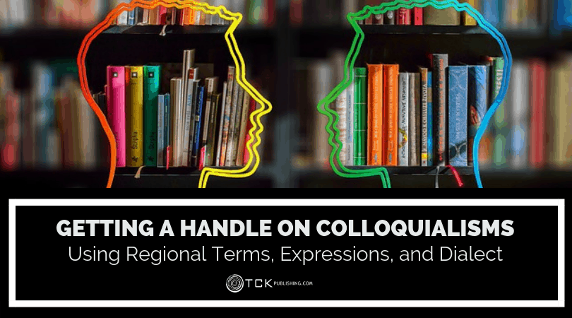 Getting a Handle on Colloquialisms: Using Regional Terms, Expressions, and Dialect