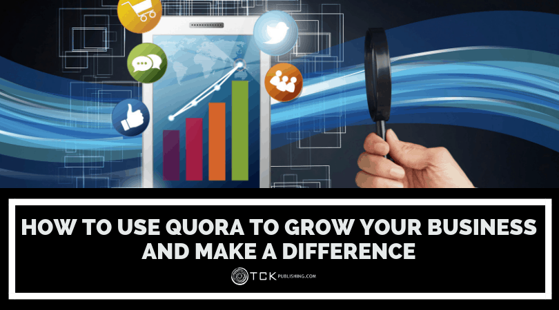 How to Use Quora to Grow Your Business and Make a Difference