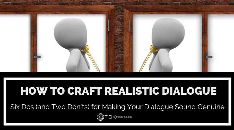 How to Craft Realistic Dialogue: Six Dos (and Two Don'ts) for Making Your Dialogue Sound Genuine