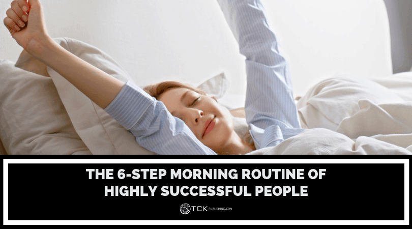 The 6-Step Morning Routine of Successful People: How to Start Your Day Right
