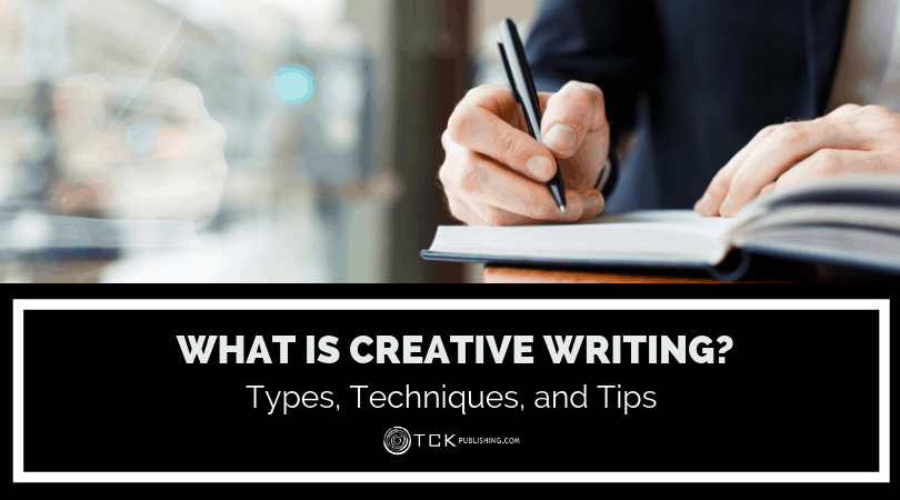 What Is Creative Writing? Types, Techniques, and Tips