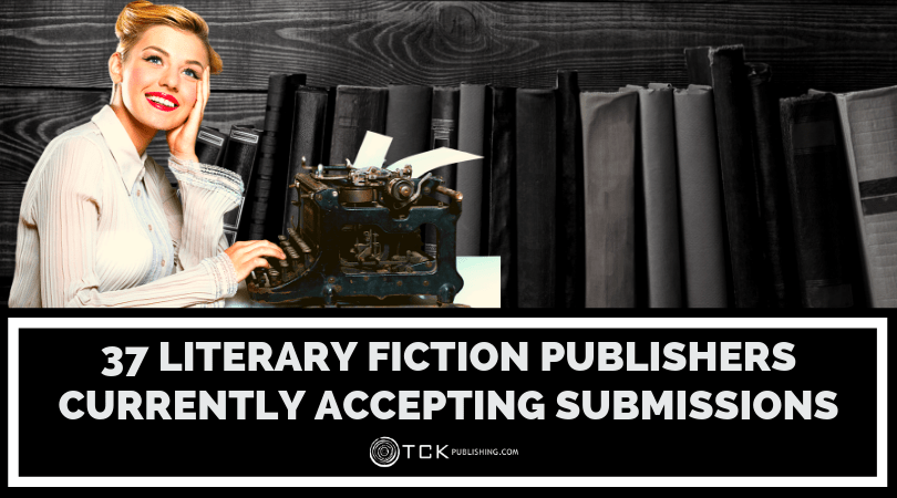 37 Literary Fiction Publishers Currently Accepting Submissions