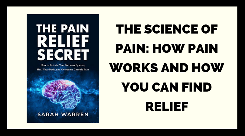 The Science of Pain: How Pain Works and How You Can Achieve Pain Relief