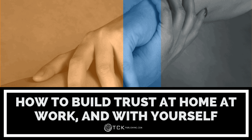 Trust in Relationships: How to Build Trust At Home, At Work, and with Yourself