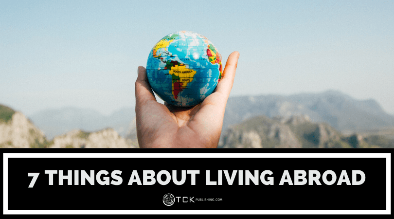 Living Abroad: 7 Things No One Tells You About Making the Leap