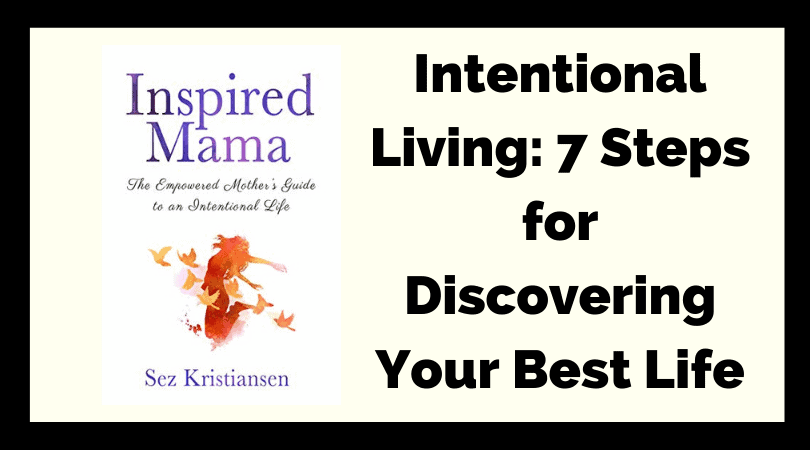 Intentional Living: 7 Steps for Discovering Your Best Life