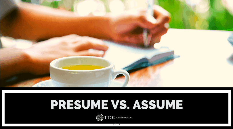 Presume vs. Assume: What's the Difference?