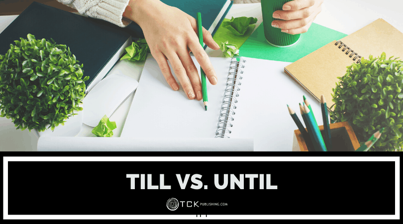 Till vs. Until: What's the Difference?