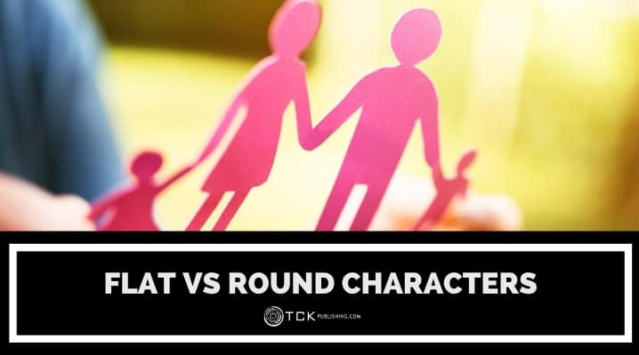 Flat Vs Round Characters Examples And Tips For Writing Them Tck Publishing