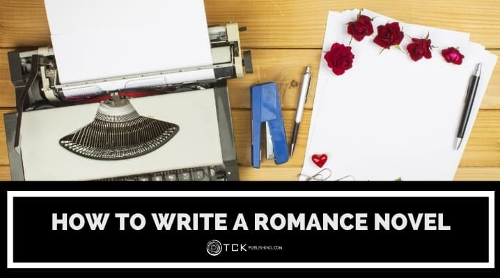 How to Write a Romance Novel: 11 Tips for a Passionate Bestseller
