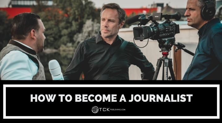 How to Become a Journalist: 6 Tips for Aspiring Reporters