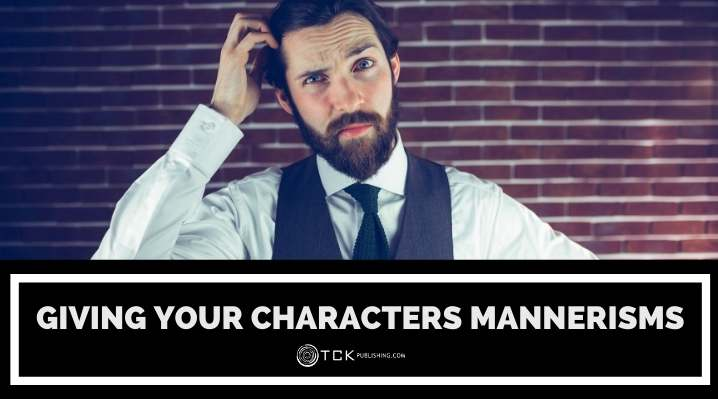 How to Write Character Mannerisms to Bring Your Characters to Life