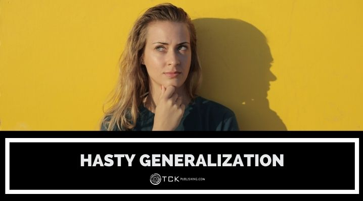 Hasty Generalization: Definition, Examples, and How to Avoid this Fallacy in Your Writing