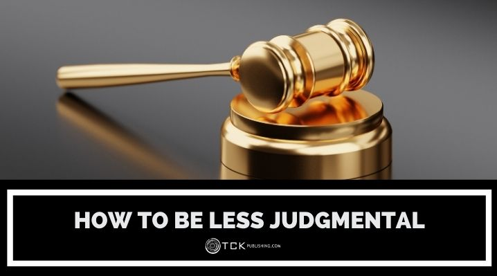 How to Be Less Judgmental: 7 Steps for Being More Accepting and Open-Minded