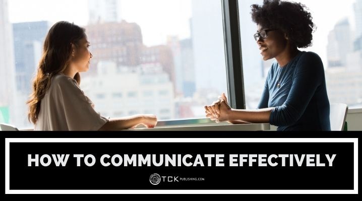 How to Communicate Effectively: 9 Tips for Clearer Exchanges and Fewer Misunderstandings
