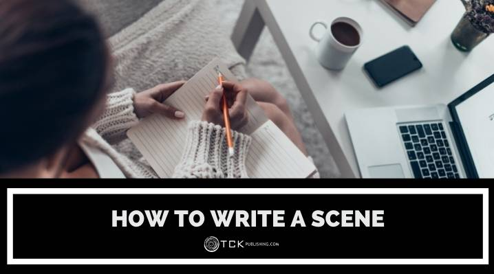 How to Write a Scene: Tips for Structure, Timing, and Revision