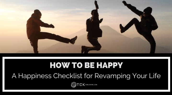 How to Be Happy: A Happiness Checklist for Revamping Your Life