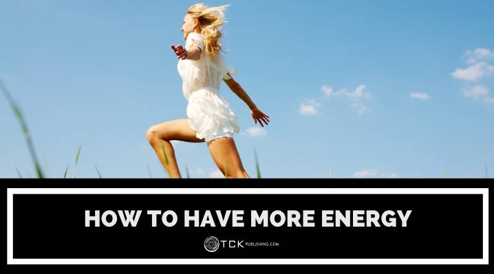 How to Have More Energy: 10 Simple Tips for a Natural Boost