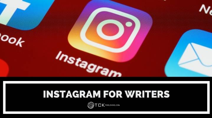 Instagram for Writers: Tips for Developing Your Social Media Presence